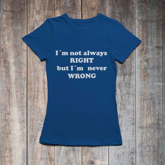 i-m-not-always-right-but-i-m-never-wrong_plava