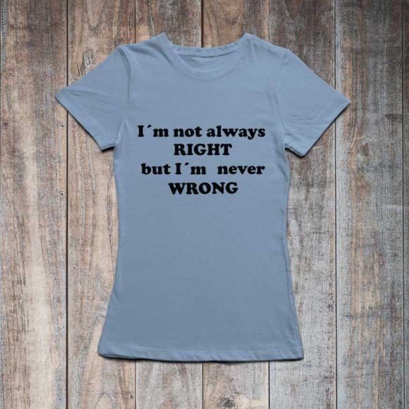 i-m-not-always-right-but-i-m-never-wrong_svijetlo_plava